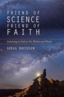 Friend of Science, Friend of Faith : Listening to God in His Works and Word - Book