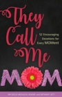 They Call Me Mom : 52 Encouraging Devotions for Every Moment - Book