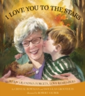 I Love You to the Stars : When Grandma Forgets, Love Remembers - eBook