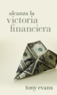 Alcanza la victoria financiera - eBook