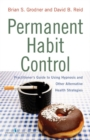 Permanent Habit Control : Practitioner'Aos Guide to Using Hypnosis and Other Alternative Health Strategies - eBook