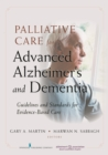 Palliative Care for Advanced Alzheimer's and Dementia : Guidelines and Standards for Evidence-Based Care - eBook