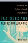 Practical Research Methods for Educators : Becoming an Evidence-Based Practitioner - eBook