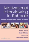 Motivational Interviewing in Schools : Strategies for Engaging Parents, Teachers, and Students - Book