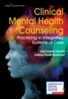 Clinical Mental Health Counseling : Practicing in Integrated Systems of Care - eBook