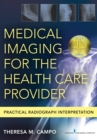 Medical Imaging for the Health Care Provider : Practical Radiograph Interpretation - eBook