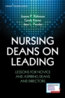 Nursing Deans on Leading : Lessons for Novice and Aspiring Deans and Directors - Book