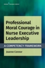 Professional Moral Courage in Nurse Executive Leadership : A Competency Framework - Book