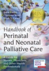 Handbook of Perinatal and Neonatal Palliative Care : A Guide for Nurses, Physicians, and Other Health Professionals - Book