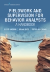 Fieldwork and Supervision for Behavior Analysts : A Handbook - eBook