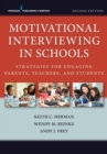 Motivational Interviewing in Schools : Strategies for Engaging Parents, Teachers, and Students, Second Edition - eBook