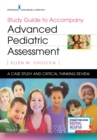 Study Guide to Accompany Advanced Pediatric Assessment : A Case Study and Critical Thinking Review - Book