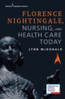 Florence Nightingale, Nursing, and Health Care Today - Book