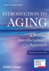 Introduction to Aging : A Positive, Interdisciplinary Approach - Book