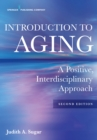 Introduction to Aging : A Positive, Interdisciplinary Approach - eBook
