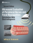 Ultrasound Evaluation of Peripheral Nerves and Focal Neuropathies, Second Edition : Correlation With Electrodiagnosis - eBook