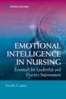 Emotional Intelligence in Nursing : Essentials for Leadership and Practice Improvement - eBook