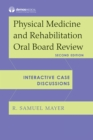 Physical Medicine and Rehabilitation Oral Board Review : Interactive Case Discussions - eBook