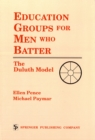 Education Groups for Men Who Batter : The Duluth Model - eBook