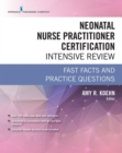 Neonatal Nurse Practitioner Certification Intensive Review : Fast Facts and Practice Questions - Book