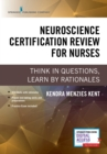 Neuroscience Certification Review for Nurses : Think in Questions, Learn by Rationales - Book