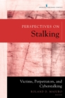 Perspectives on Stalking : Victims, Perpetrators, and Cyberstalking - eBook
