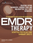 Eye Movement Desensitization and Reprocessing (EMDR) Therapy Scripted Protocols and Summary Sheets : Treating Eating Disorders, Chronic Pain and Maladaptive Self-Care Behaviors - Book