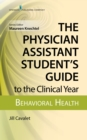 The Physician Assistant Student's Guide to the Clinical Year: Behavioral Health : With Free Online Access! - eBook