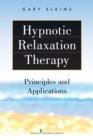 Hypnotic Relaxation Therapy : Principles and Applications - eBook