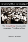 Rewriting the Newspaper : The Storytelling Movement in American Print Journalism - eBook