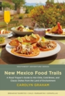 New Mexico Food Trails : A Road Tripper's Guide to Hot Chile, Cold Brews, and Classic Dishes from the Land of Enchantment