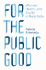 For the Public Good : Women, Health, and Equity in Rural India - eBook