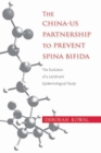 The China-US Partnership to Prevent Spina Bifida : The Evolution of a Landmark Epidemiological Study - eBook