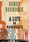 Bobby Braddock : A Life on Nashville's Music Row - eBook