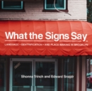 What the Signs Say : Language, Gentrification, and Place-Making in Brooklyn - eBook