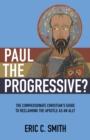 Paul the Progressive? : The Compassionate Christian's Guide to Reclaiming the Apostle as an Ally - eBook