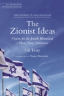 The Zionist Ideas : Visions for the Jewish Homeland-Then, Now, Tomorrow - Book