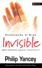 Alcanzando al Dios invisible :  Que podemos esperar encontrar? - eBook