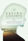 Saying Goodbye : A personal story of baby loss and 90 days of support to walk you through grief - eBook