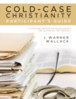 Cold-Case Christianity Participant's Guide : A Homicide Detective Investigates the Claims of the Gospels - eBook