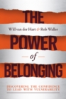 The Power of Belonging : Discovering the Confidence to Lead with Vulnerability - eBook