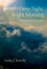 Deep Night, Bright Morning : Rediscovering the Power of Hope - eBook