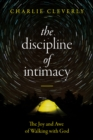 The Discipline of Intimacy : The Joy and Awe of Walking with God - eBook