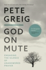God On Mute : Engaging the Silence of Unanswered Prayer - Book