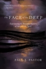 The Face of the Deep : Experiencing the Beautiful Mystery of Life with the Spirit - Book