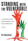 Standing with the Vulnerable : A Curriculum for Transforming Lives and Communities - Book