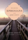 Reading Ephesians with John Stott : 11 Weeks for Individuals or Groups - Book