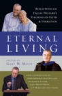 Eternal Living : Reflections on Dallas Willard's Teaching on Faith and Formation - Book