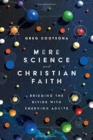 Mere Science and Christian Faith : Bridging the Divide with Emerging Adults - Book
