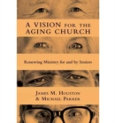 A Vision for the Aging Church : Renewing Ministry for and by Seniors - Book